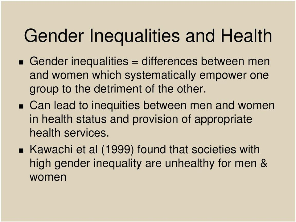 Can lead to inequities between men and women in health status and provision of appropriate
