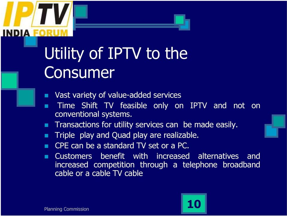 Triple play and Quad play are realizable. CPE can be a standard TV set or a PC.