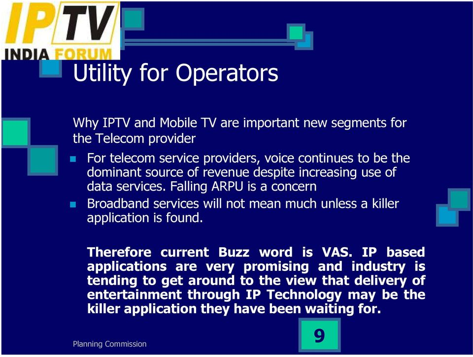 Falling ARPU is a concern Broadband services will not mean much unless a killer application is found. Therefore current Buzz word is VAS.