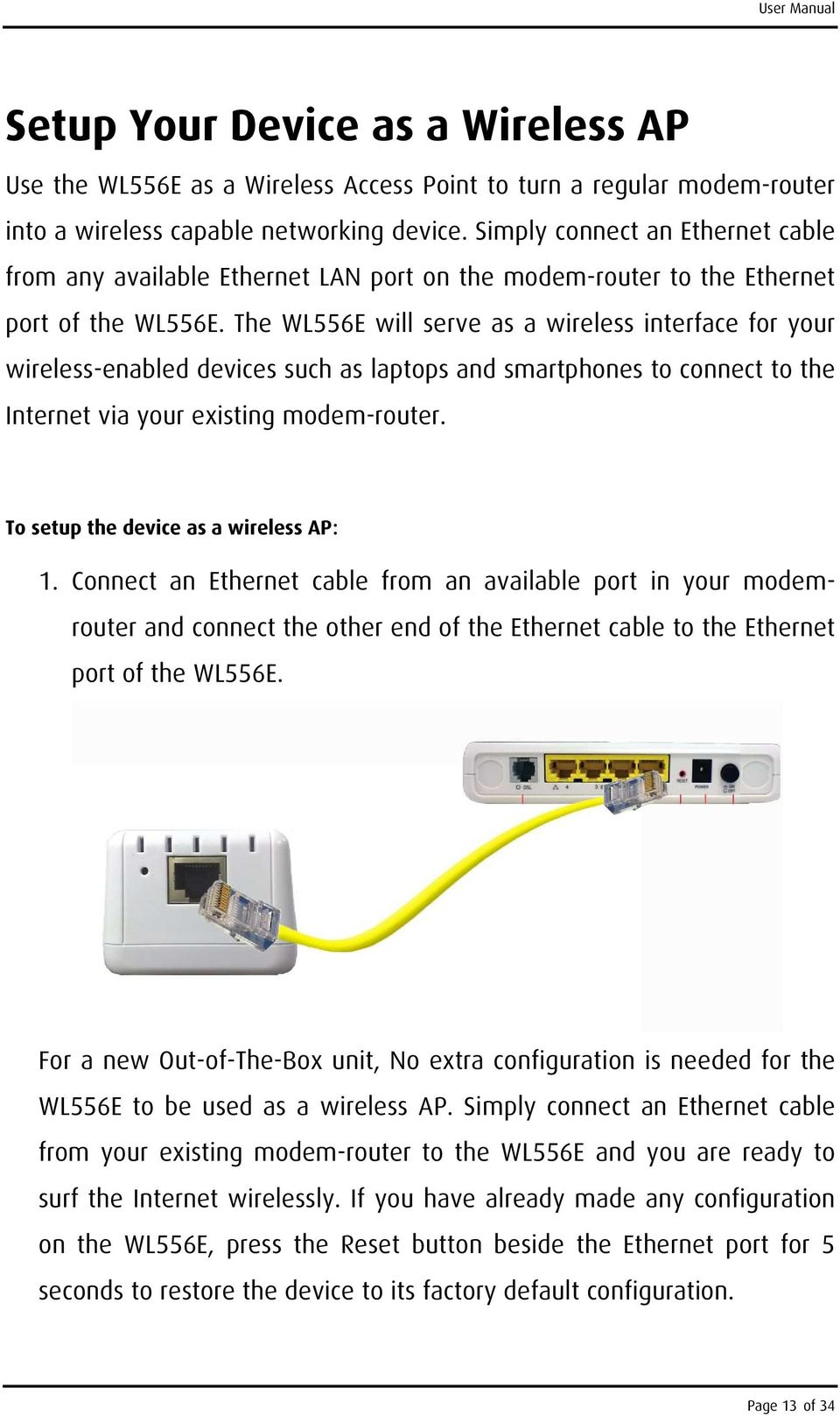 The WL556E will serve as a wireless interface for your wireless-enabled devices such as laptops and smartphones to connect to the Internet via your existing modem-router.