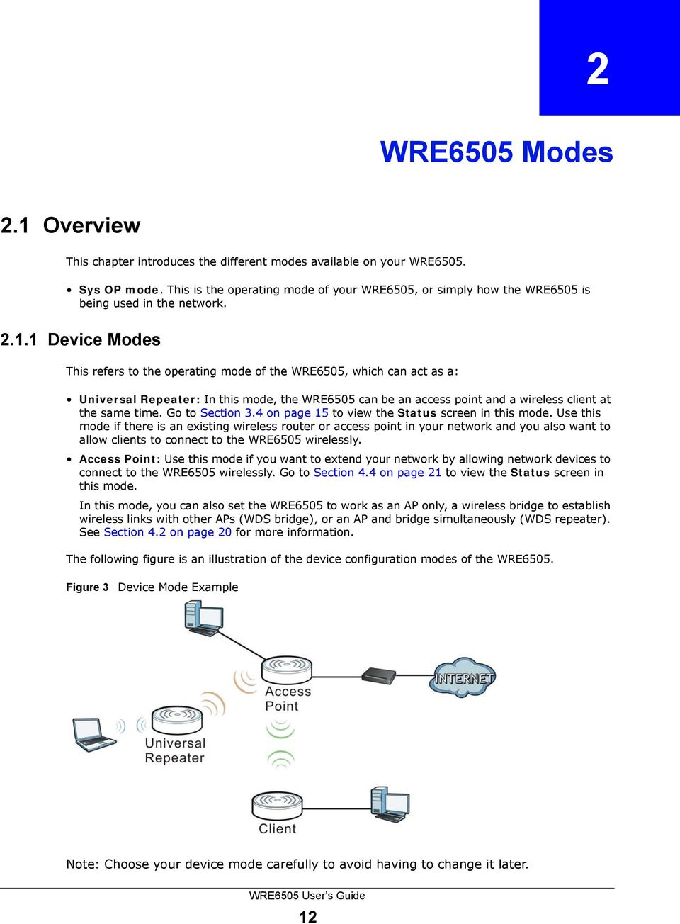 1 Device Modes This refers to the operating mode of the WRE6505, which can act as a: Universal Repeater: In this mode, the WRE6505 can be an access point and a wireless client at the same time.