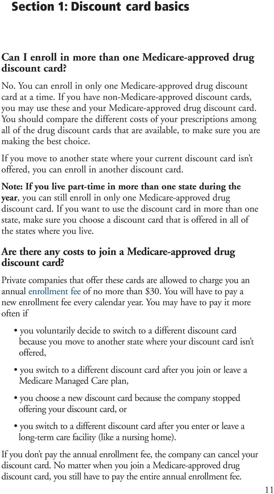 You should compare the different costs of your prescriptions among all of the drug discount cards that are available, to make sure you are making the best choice.