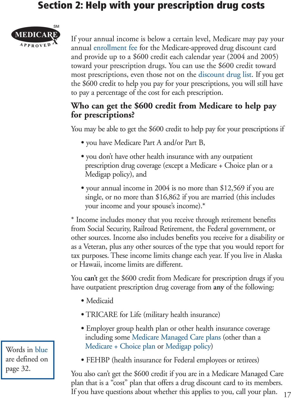 2005) toward your prescription drugs. You can use the $600 credit toward most prescriptions, even those not on the discount drug list.
