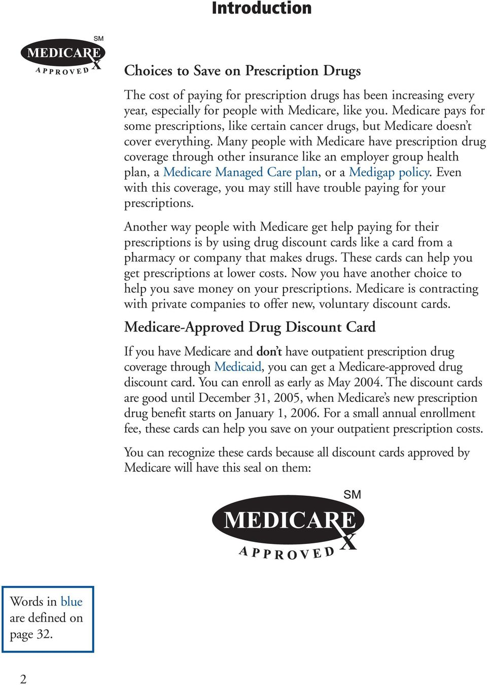 Many people with Medicare have prescription drug coverage through other insurance like an employer group health plan, a Medicare Managed Care plan, or a Medigap policy.
