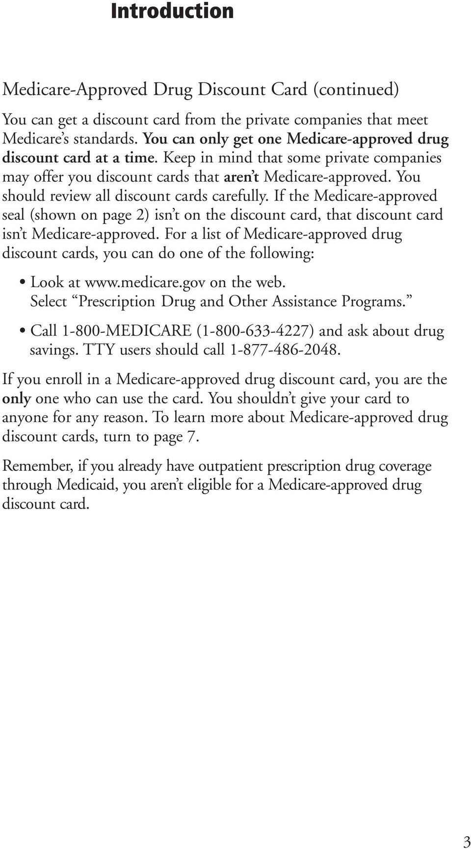 You should review all discount cards carefully. If the Medicare-approved seal (shown on page 2) isn t on the discount card, that discount card isn t Medicare-approved.