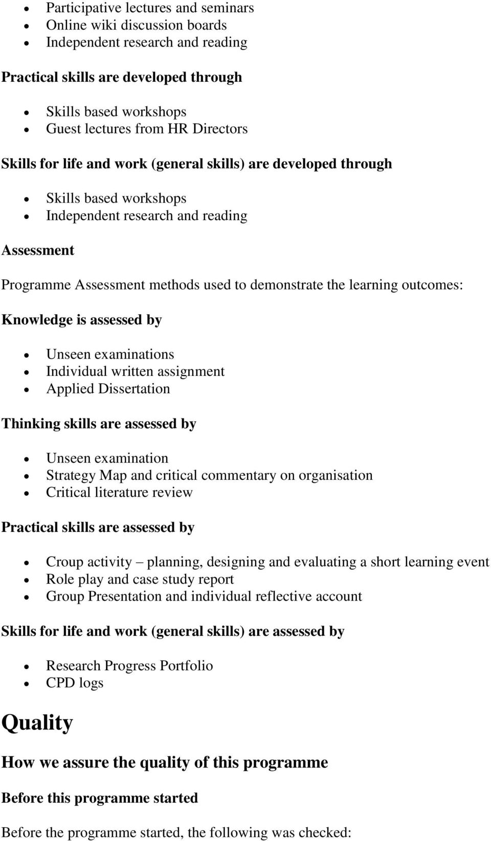 outcomes: Knowledge is assessed by Unseen examinations Individual written assignment Applied Dissertation Thinking skills are assessed by Unseen examination Strategy Map and critical commentary on
