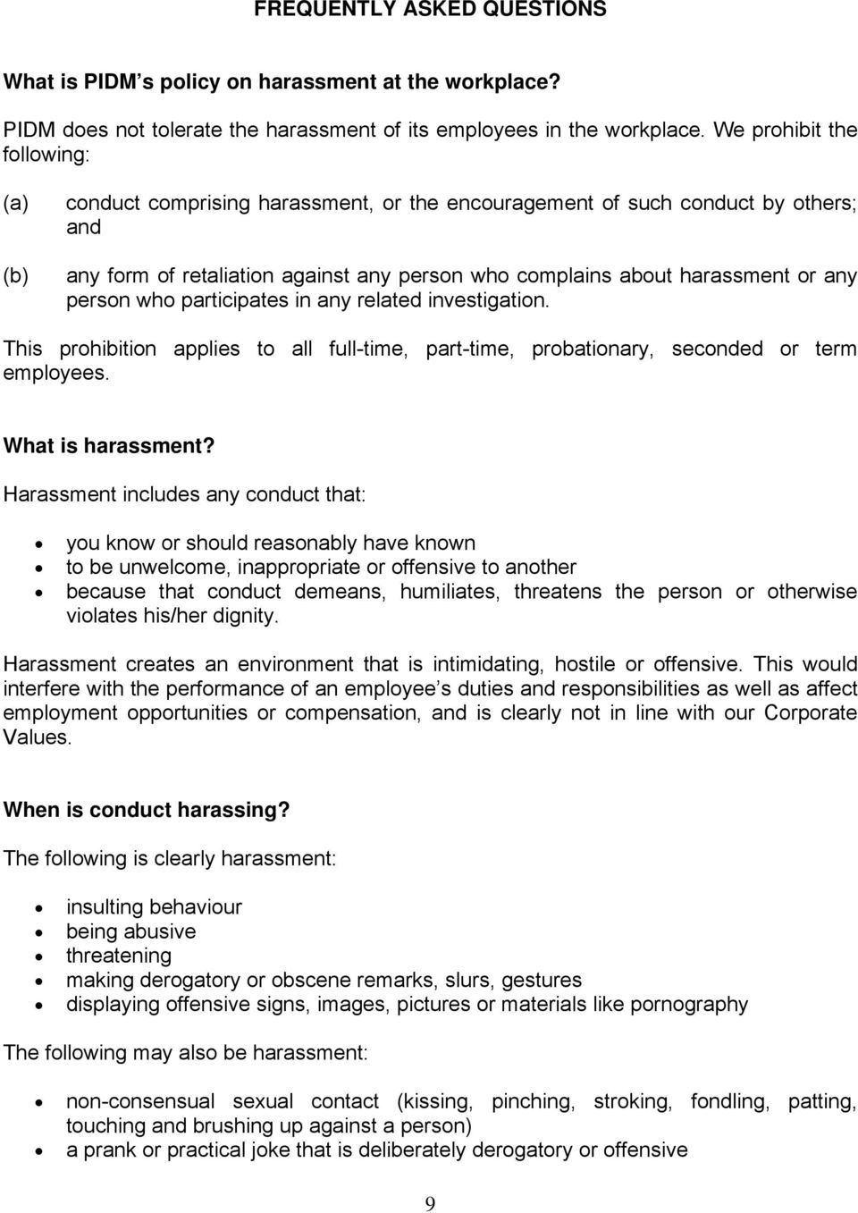 who participates in any related investigation. This prohibition applies to all full-time, part-time, probationary, seconded or term employees. What is harassment?