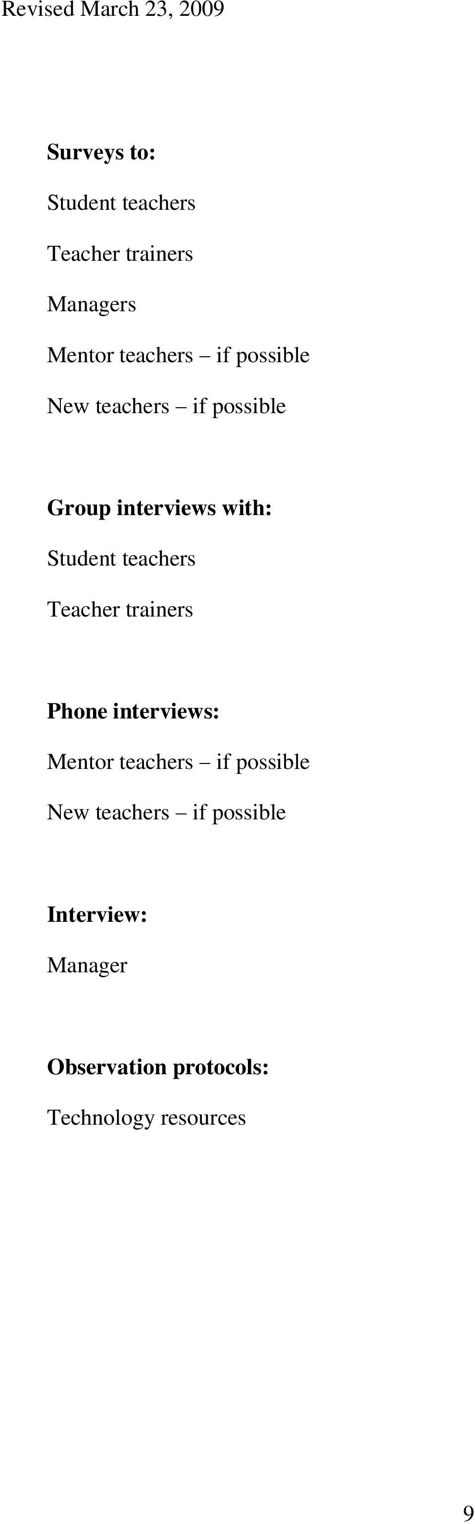 Teacher trainers Phone interviews: Mentor teachers if possible New
