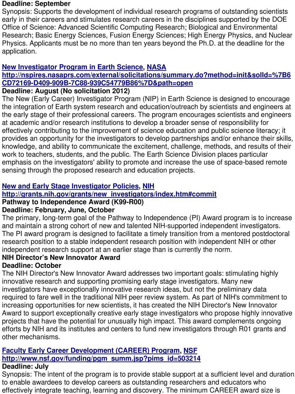 Applicants must be no more than ten years beyond the Ph.D. at the deadline for the application. New Investigator Program in Earth Science, NASA http://nspires.nasaprs.