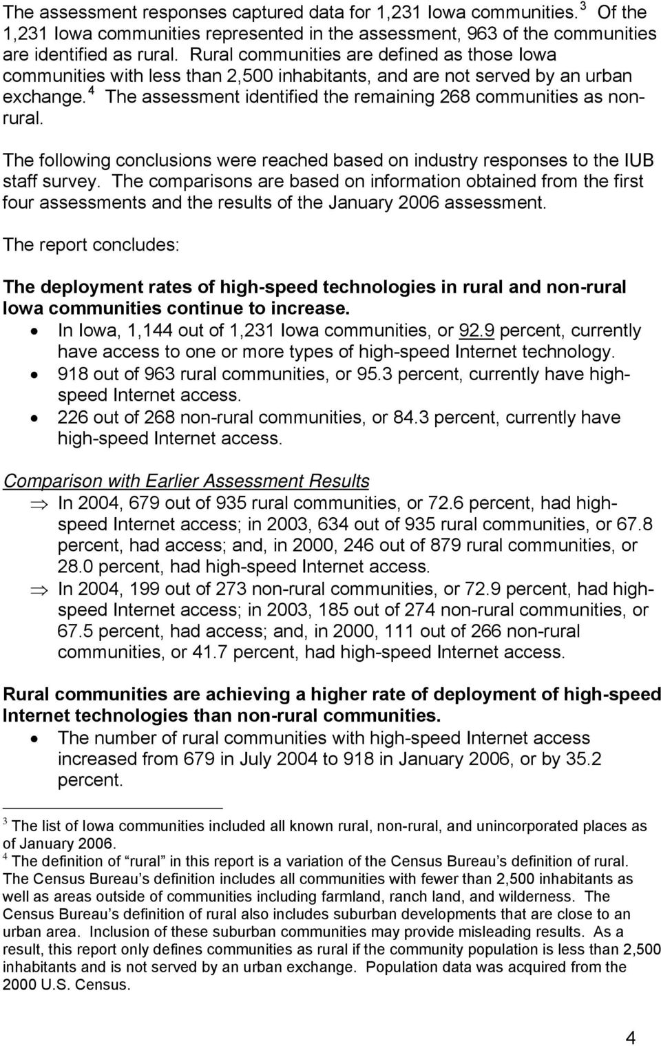 4 The assessment identified the remaining 268 communities as nonrural. The following conclusions were reached based on industry responses to the IUB staff survey.
