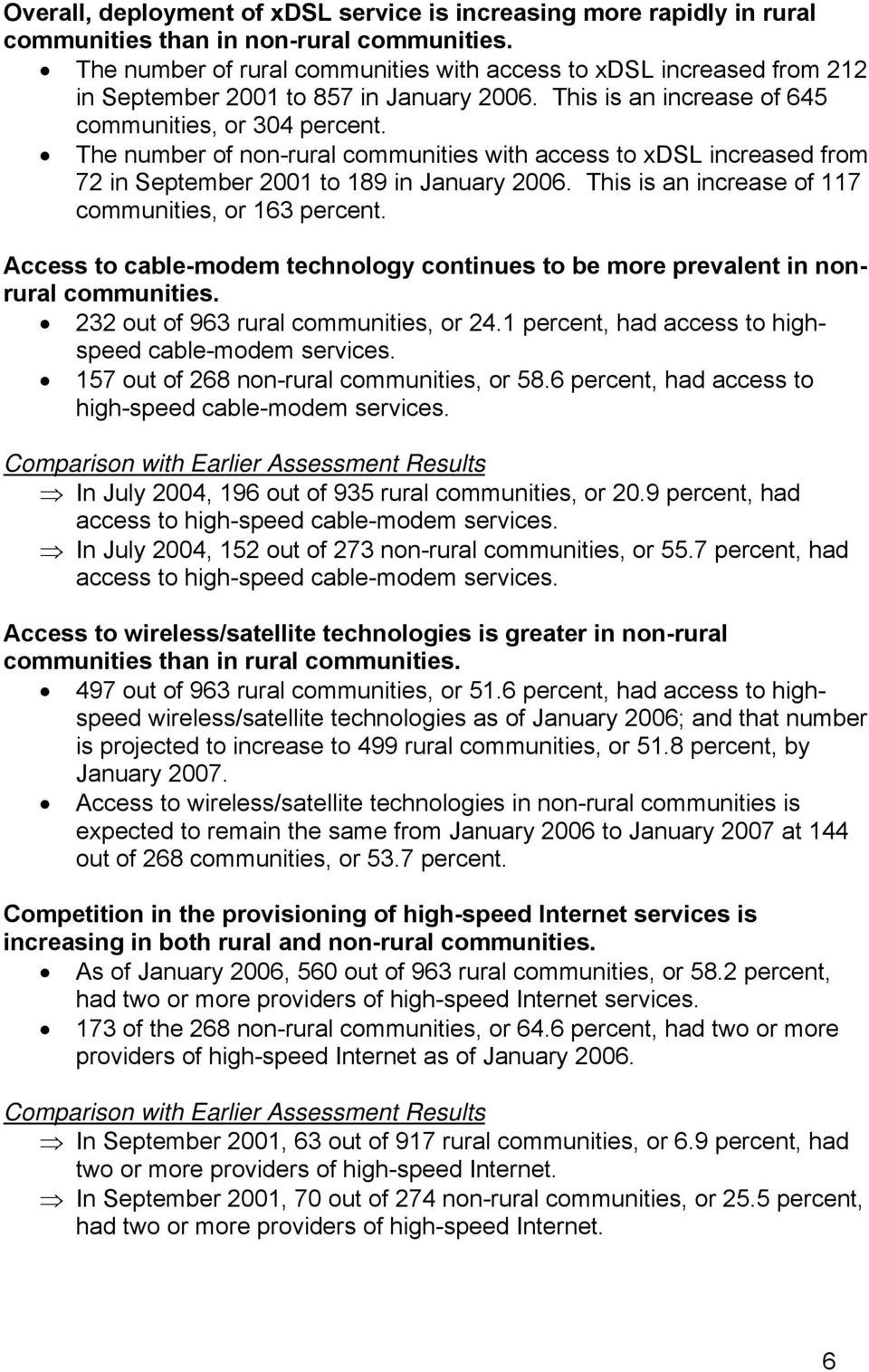 The number of non-rural communities with access to xdsl increased from 72 in September 2001 to 189 in January 2006. This is an increase of 117 communities, or 163 percent.