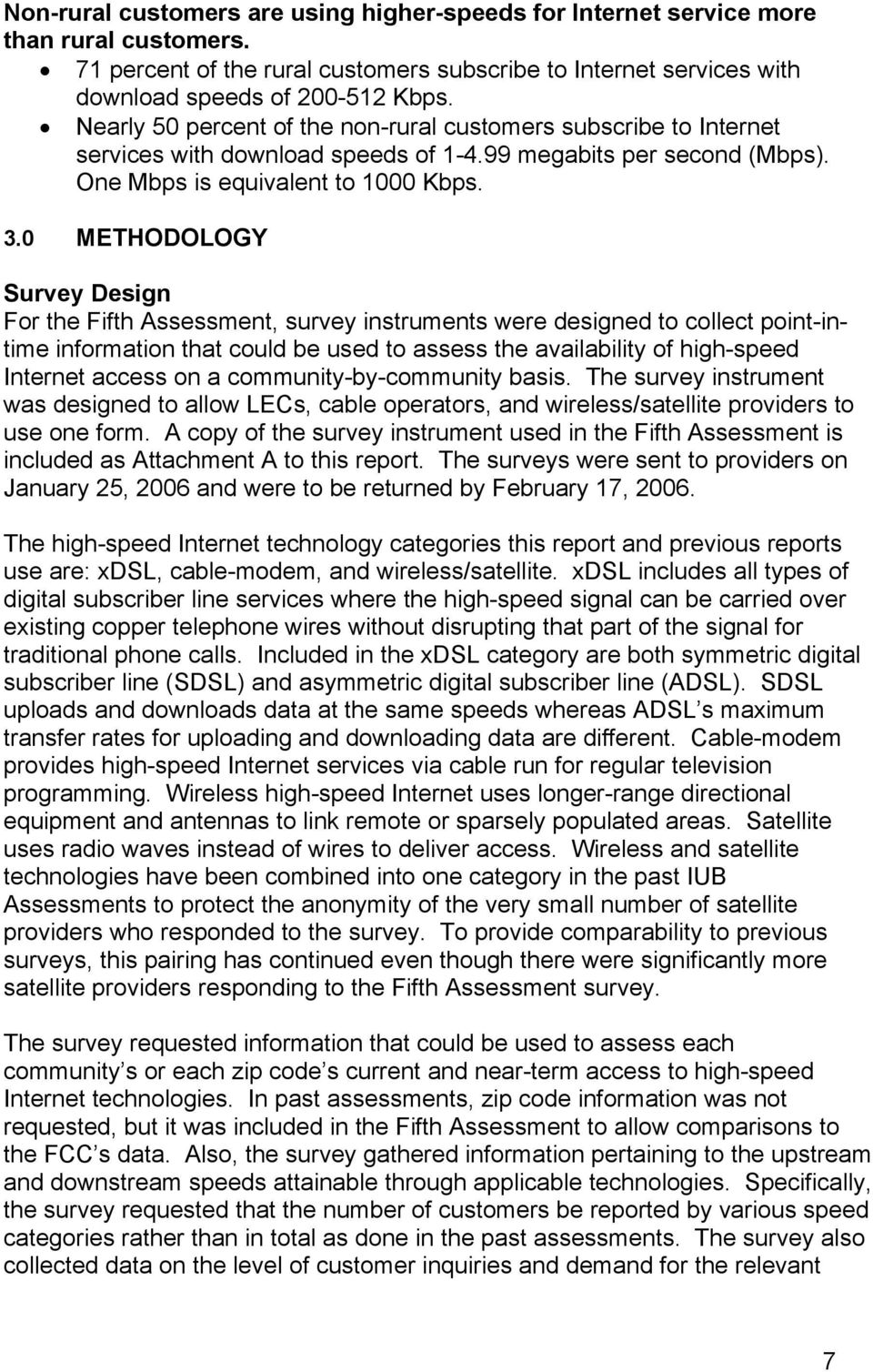 0 METHODOLOGY Survey Design For the Fifth Assessment, survey instruments were designed to collect point-intime information that could be used to assess the availability of high-speed Internet access