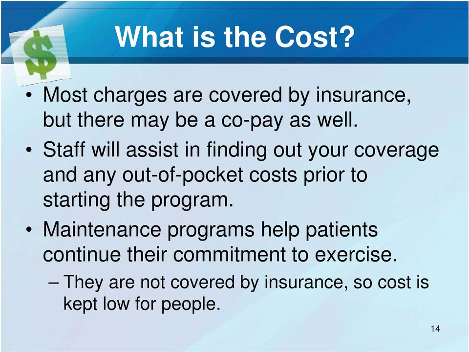 Staff will assist in finding out your coverage and any out-of-pocket costs prior to