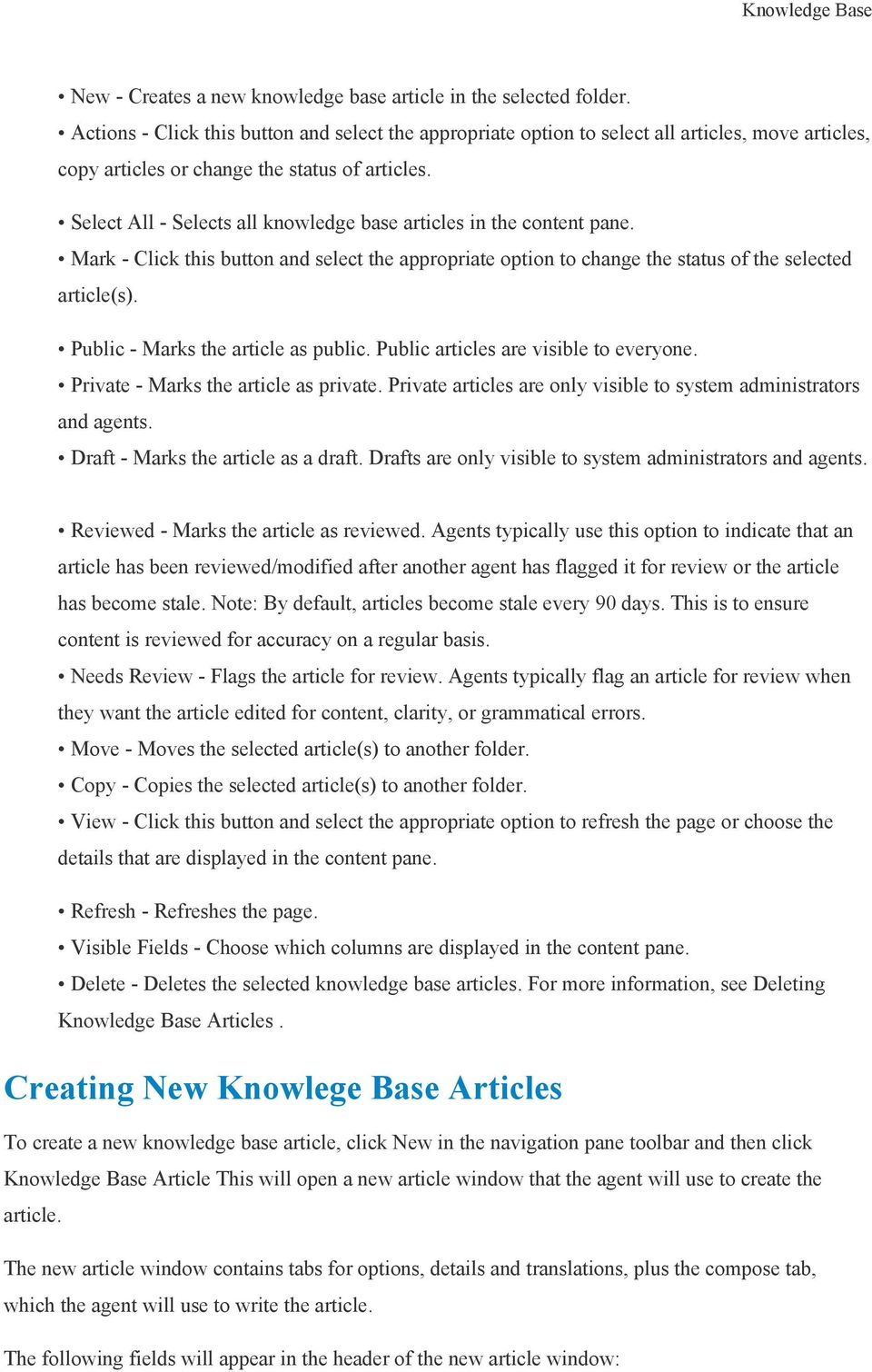 Select All - Selects all knowledge base articles in the content pane. Mark - Click this button and select the appropriate option to change the status of the selected article(s).