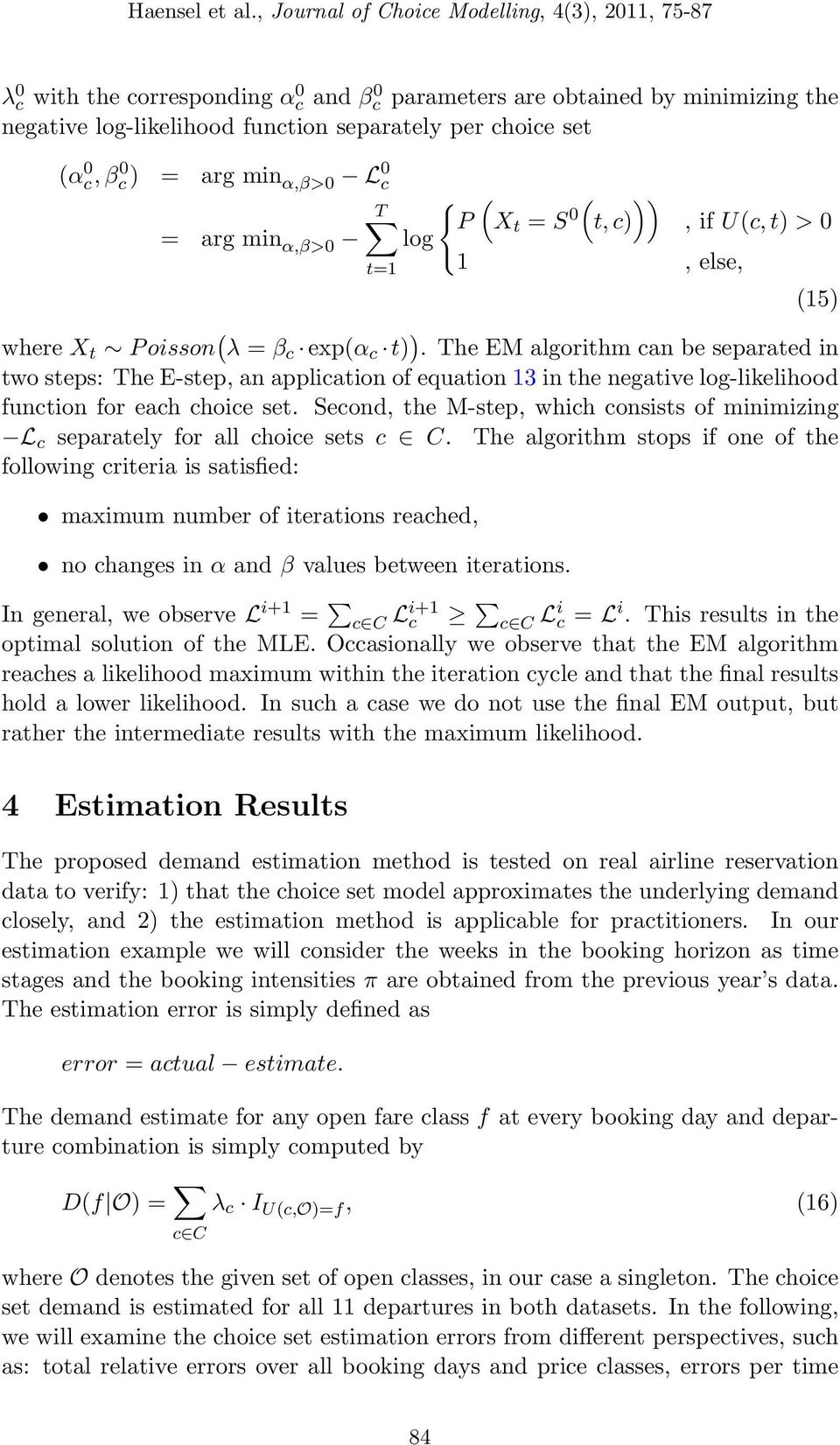 The EM algorithm can be separated in two steps: The E-step, an application of equation 13 in the negative log-likelihood function for each choice set.
