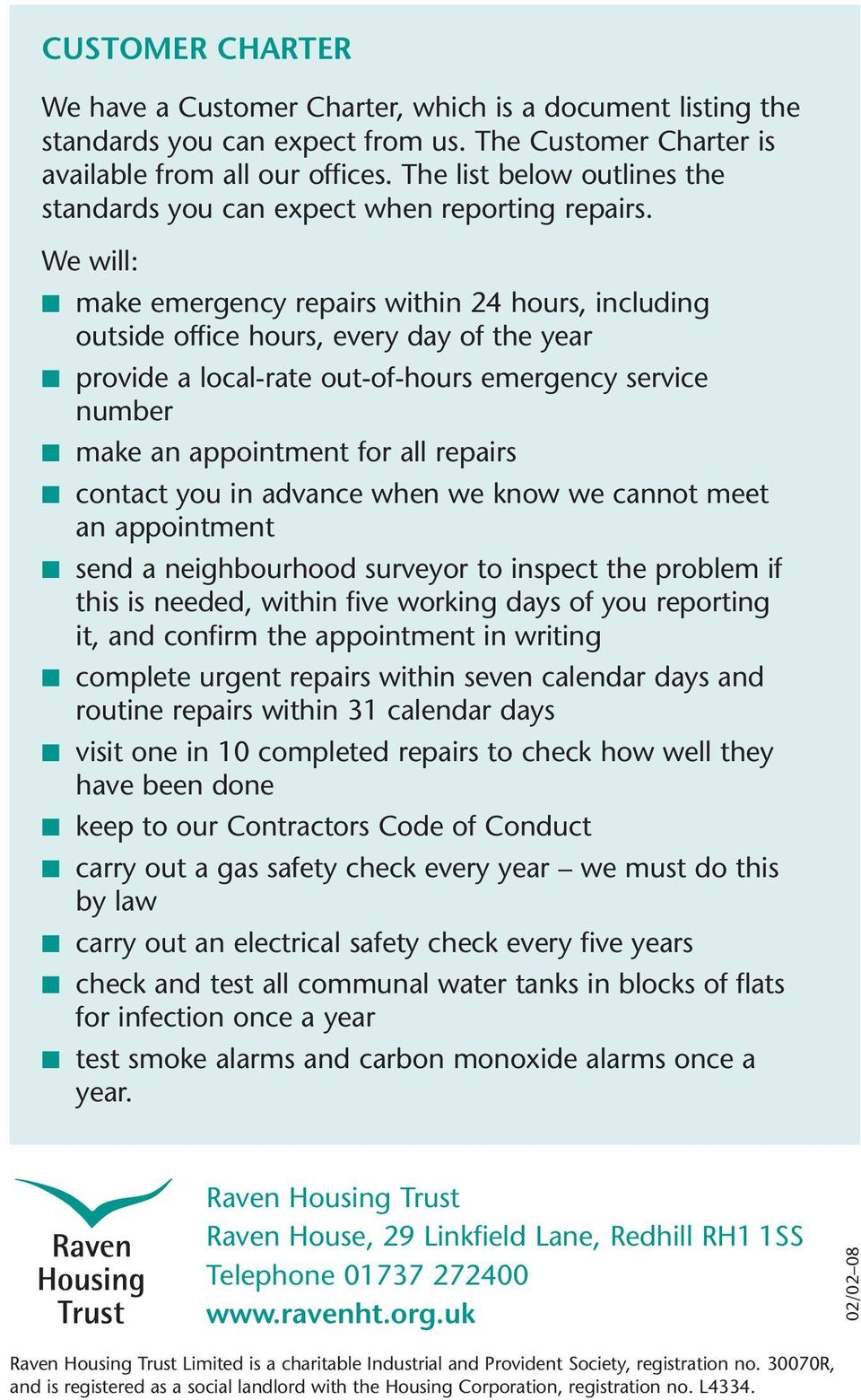 We will: make emergency repairs within 24 hours, including outside office hours, every day of the year provide a local-rate out-of-hours emergency service number make an appointment for all repairs