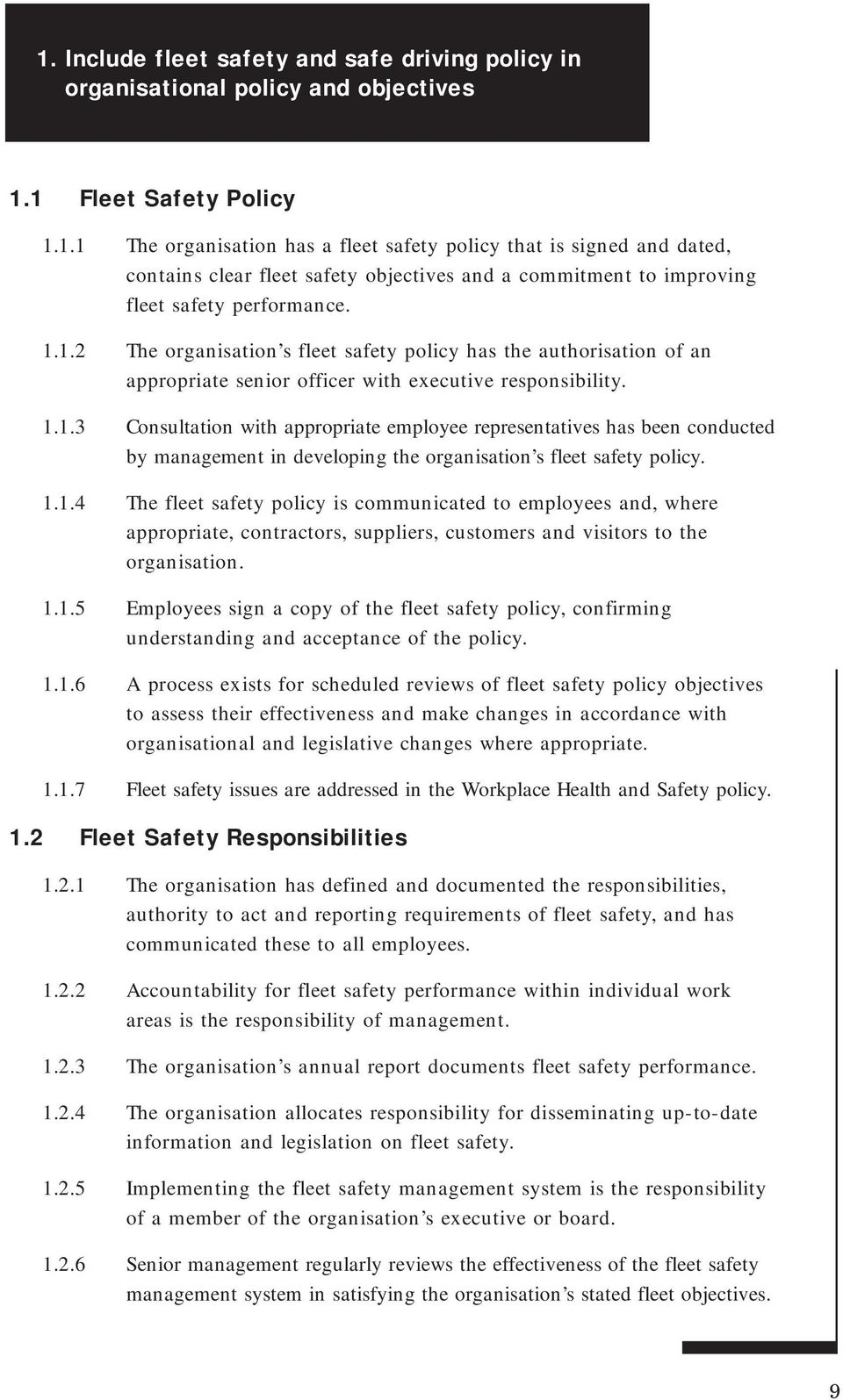 1.1.4 The fleet safety policy is communicated to employees and, where appropriate, contractors, suppliers, customers and visitors to the organisation. 1.1.5 Employees sign a copy of the fleet safety policy, confirming understanding and acceptance of the policy.