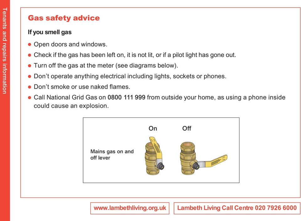 Don t operate anything electrical including lights, sockets or phones. Don t smoke or use naked flames.