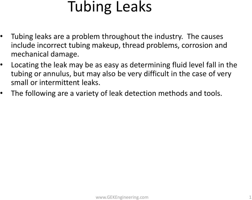 Locating the leak may be as easy as determining fluid level fall in the tubing or annulus, but may also