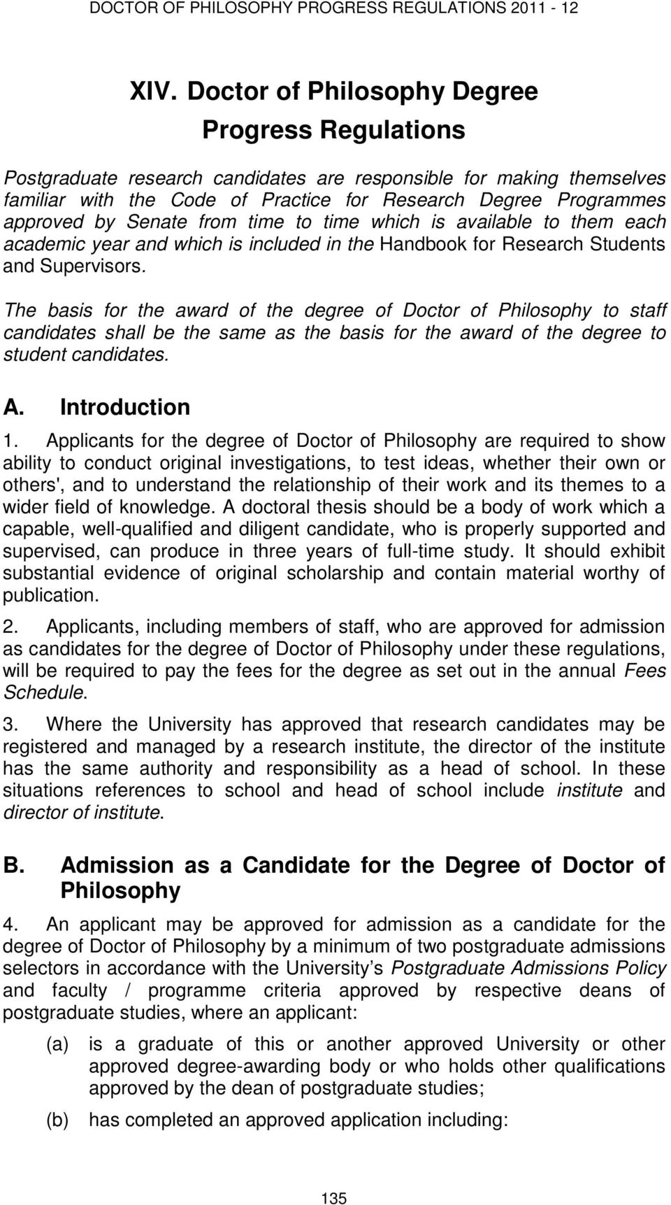 The basis for the award of the degree of Doctor of Philosophy to staff candidates shall be the same as the basis for the award of the degree to student candidates. A. Introduction 1.