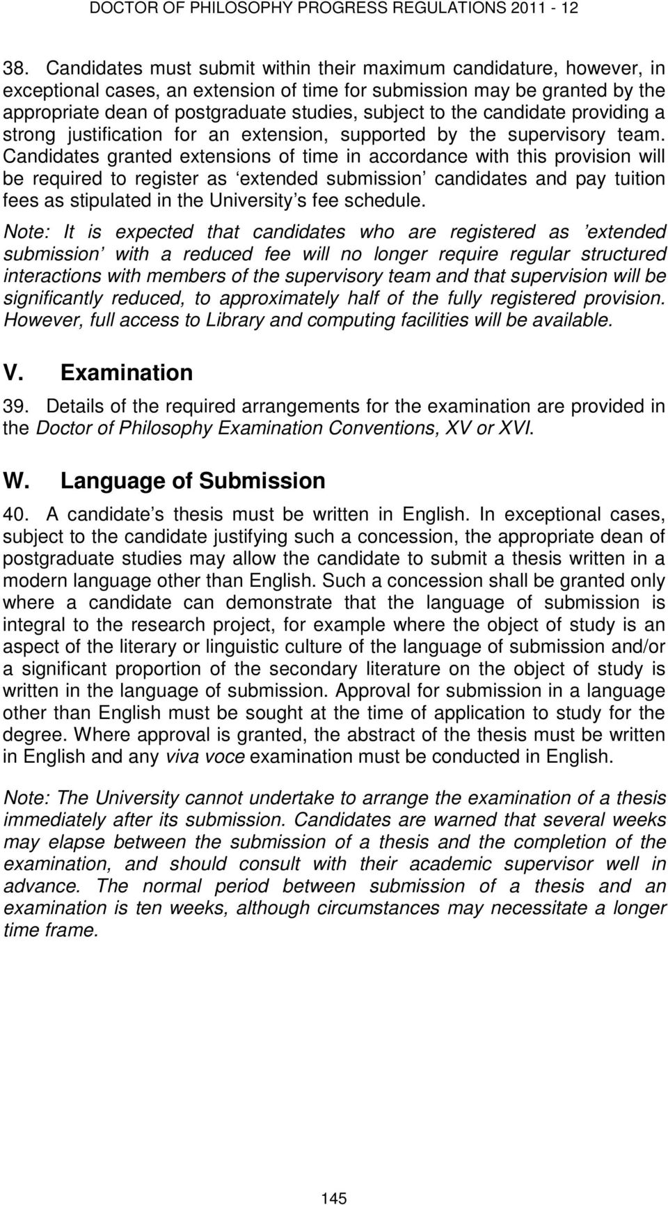Candidates granted extensions of time in accordance with this provision will be required to register as extended submission candidates and pay tuition fees as stipulated in the University s fee