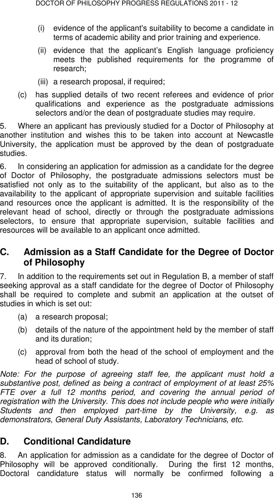 recent referees and evidence of prior qualifications and experience as the postgraduate admissions selectors and/or the dean of postgraduate studies may require. 5.