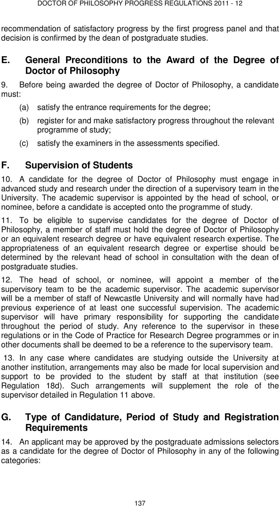 Before being awarded the degree of Doctor of Philosophy, a candidate must: satisfy the entrance requirements for the degree; register for and make satisfactory progress throughout the relevant