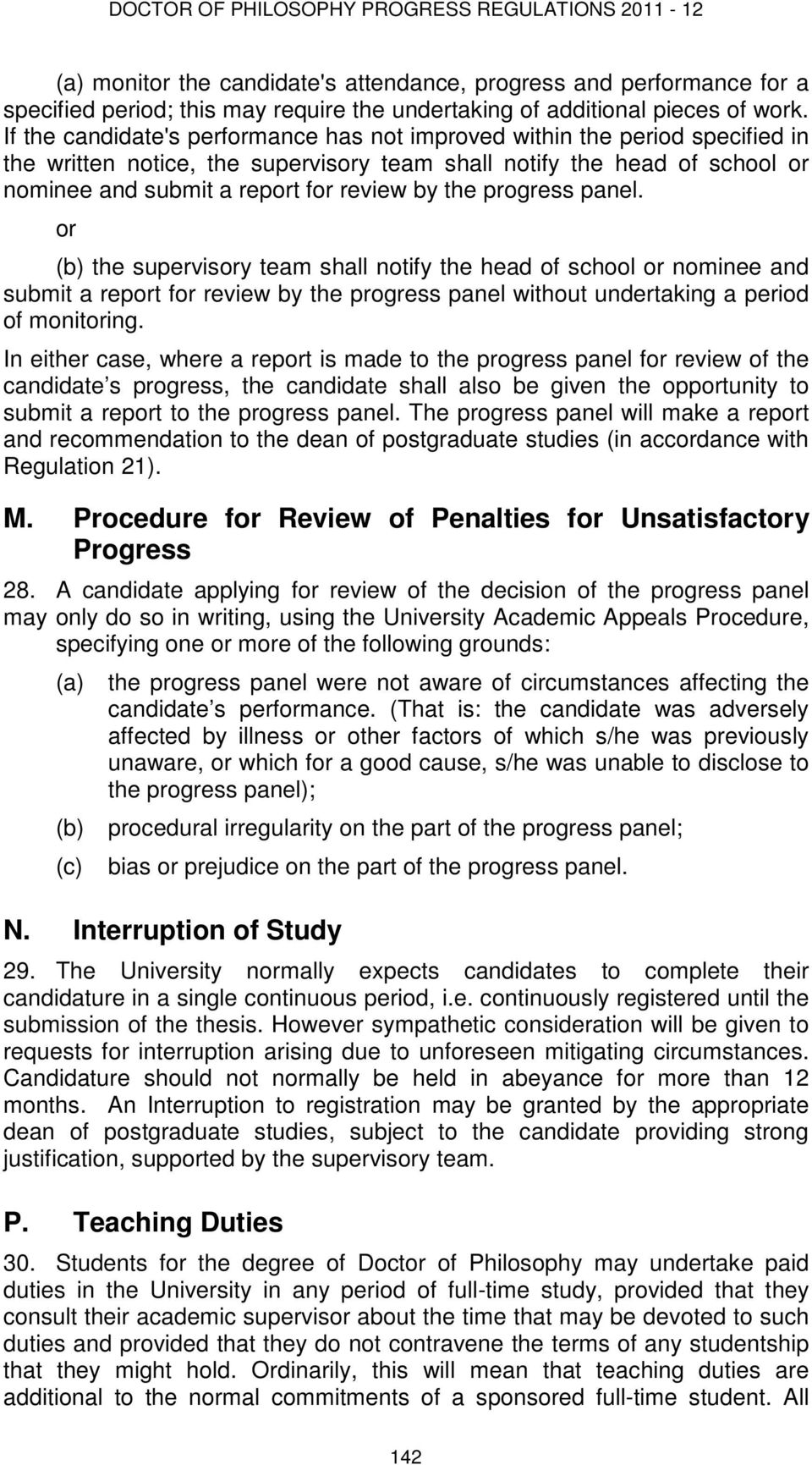 the progress panel. or the supervisory team shall notify the head of school or nominee and submit a report for review by the progress panel without undertaking a period of monitoring.