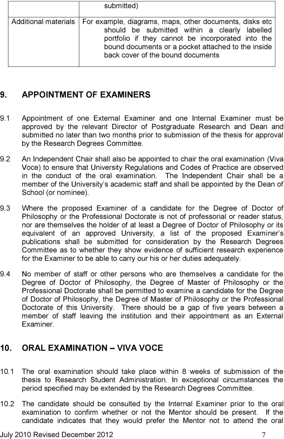 1 Appointment of one External Examiner and one Internal Examiner must be approved by the relevant Director of Postgraduate Research and Dean and submitted no later than two months prior to submission