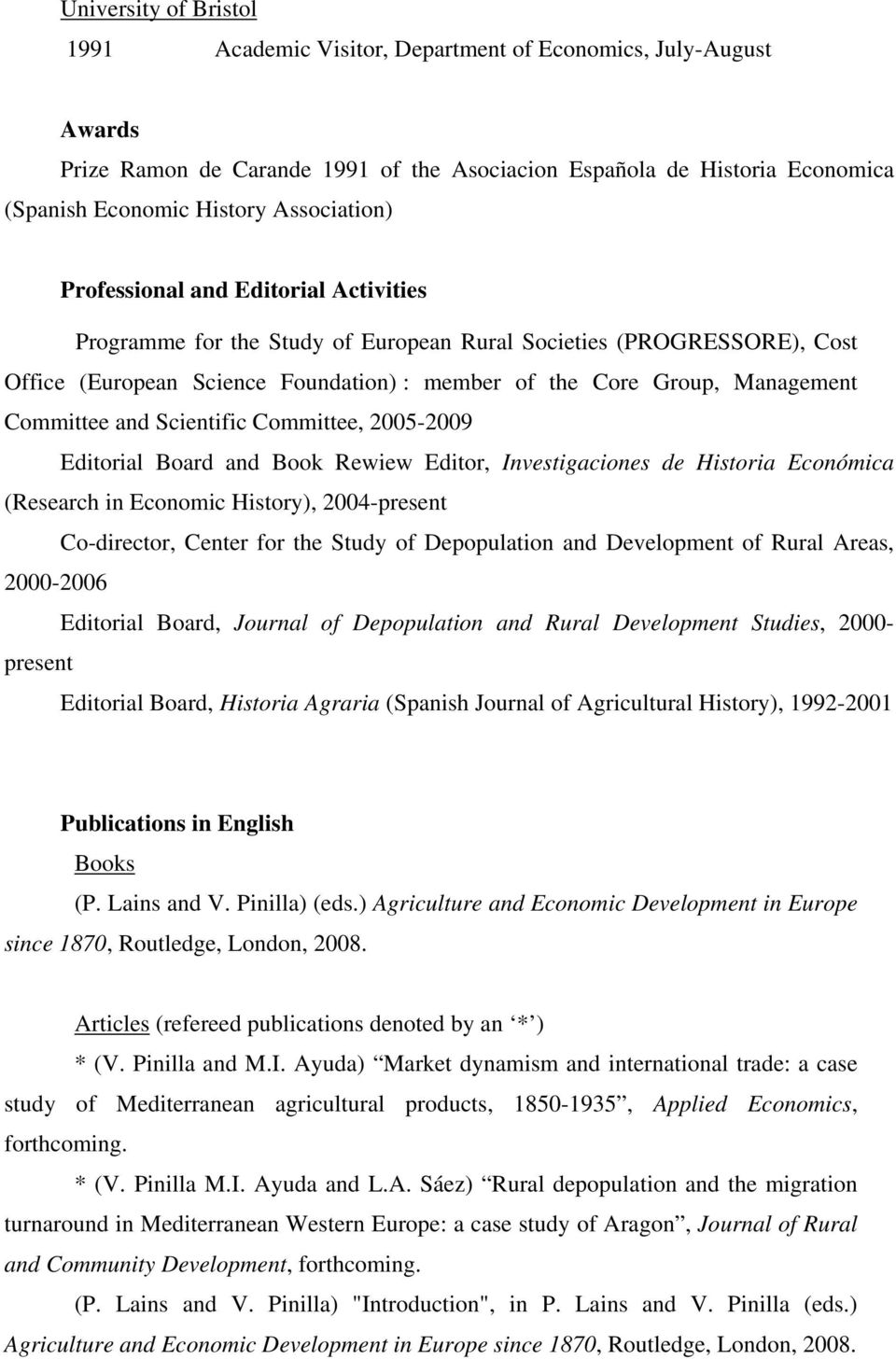Committee and Scientific Committee, 2005-2009 Editorial Board and Book Rewiew Editor, Investigaciones de Historia Económica (Research in Economic History), 2004-present Co-director, Center for the