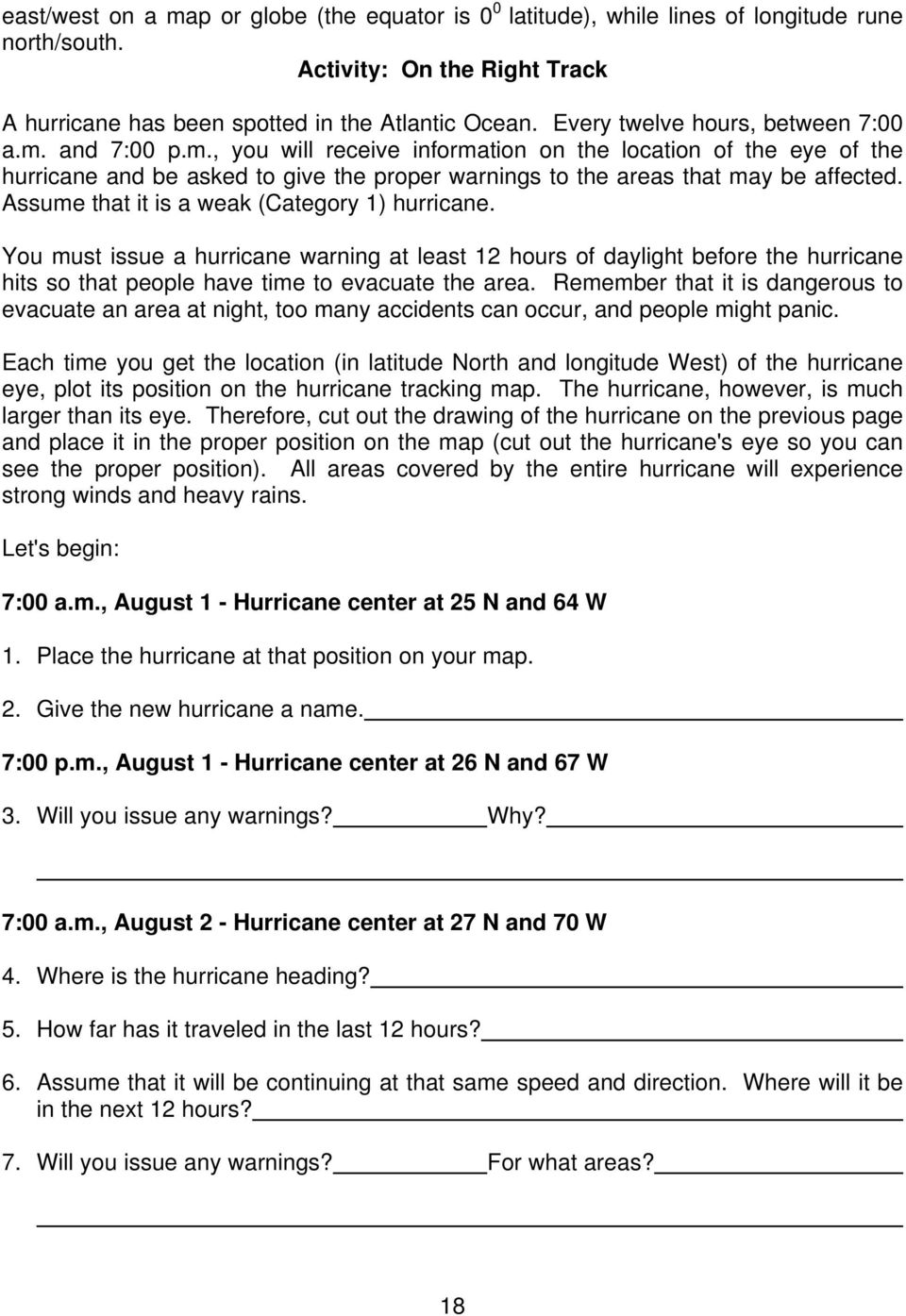 Assume that it is a weak (Category 1) hurricane. You must issue a hurricane warning at least 12 hours of daylight before the hurricane hits so that people have time to evacuate the area.