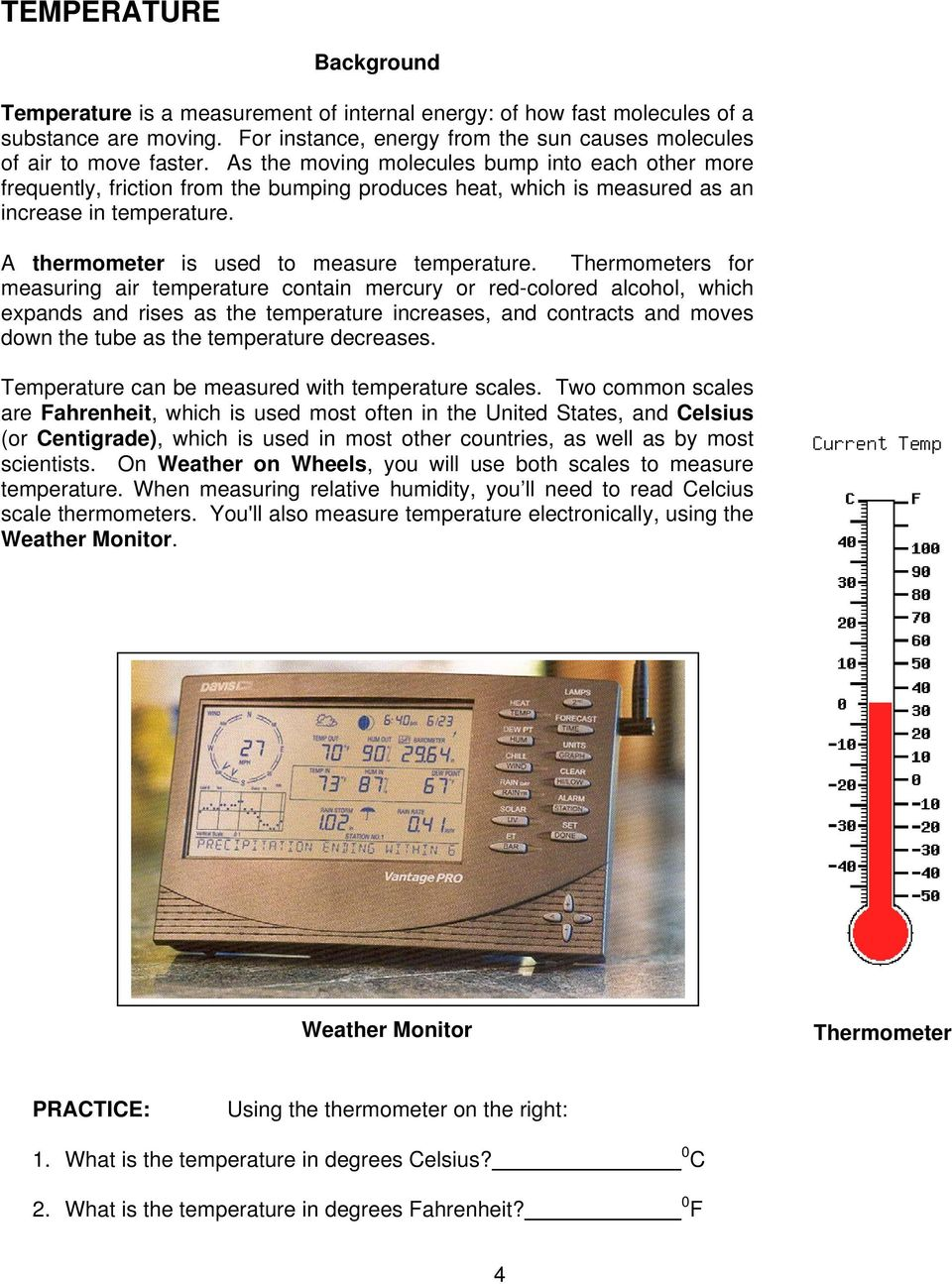 Thermometers for measuring air temperature contain mercury or red-colored alcohol, which expands and rises as the temperature increases, and contracts and moves down the tube as the temperature