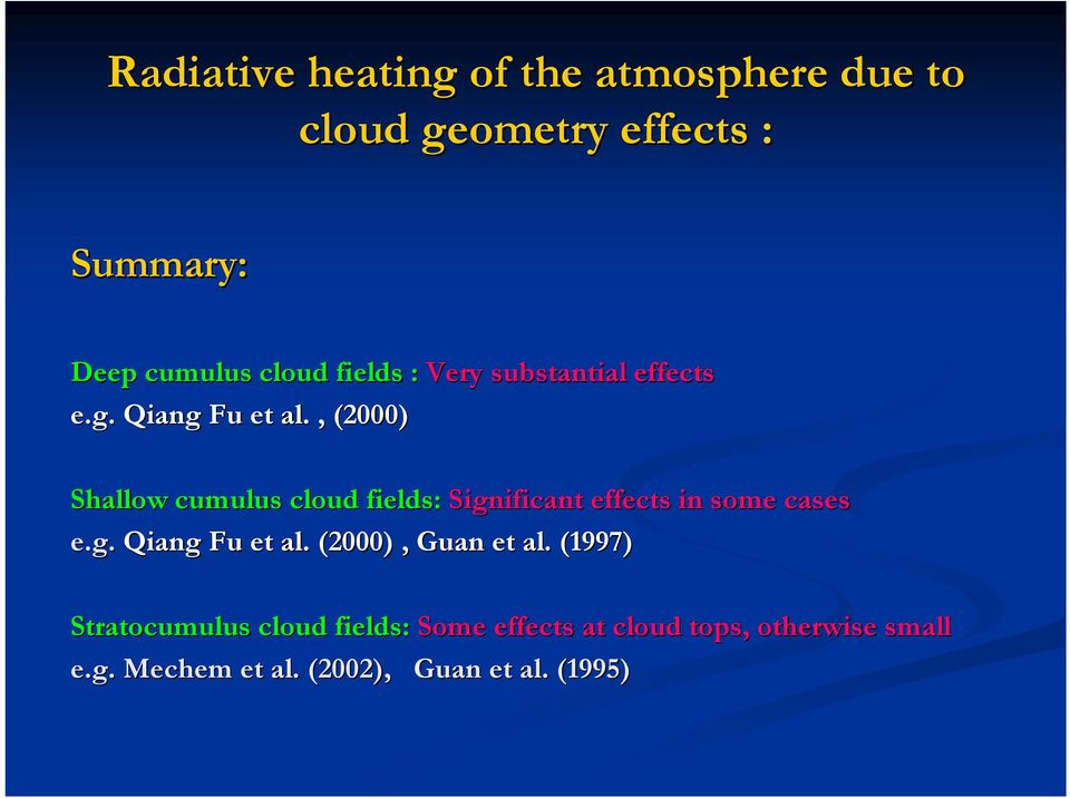 , (2000) Shallow cumulus cloud fields: Significant effects in some cases e.g. Qiang Fu et al.