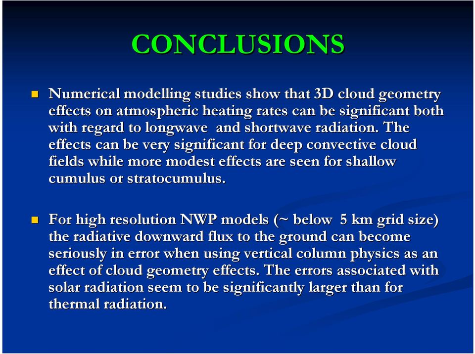 The effects can be very significant for deep convective cloud fields while more modest effects are seen for shallow cumulus or stratocumulus.