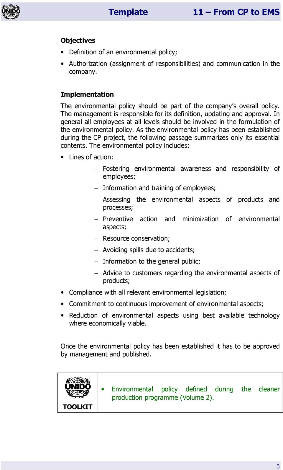 As the environmental policy has been established during the CP project, the following passage summarizes only its essential contents.