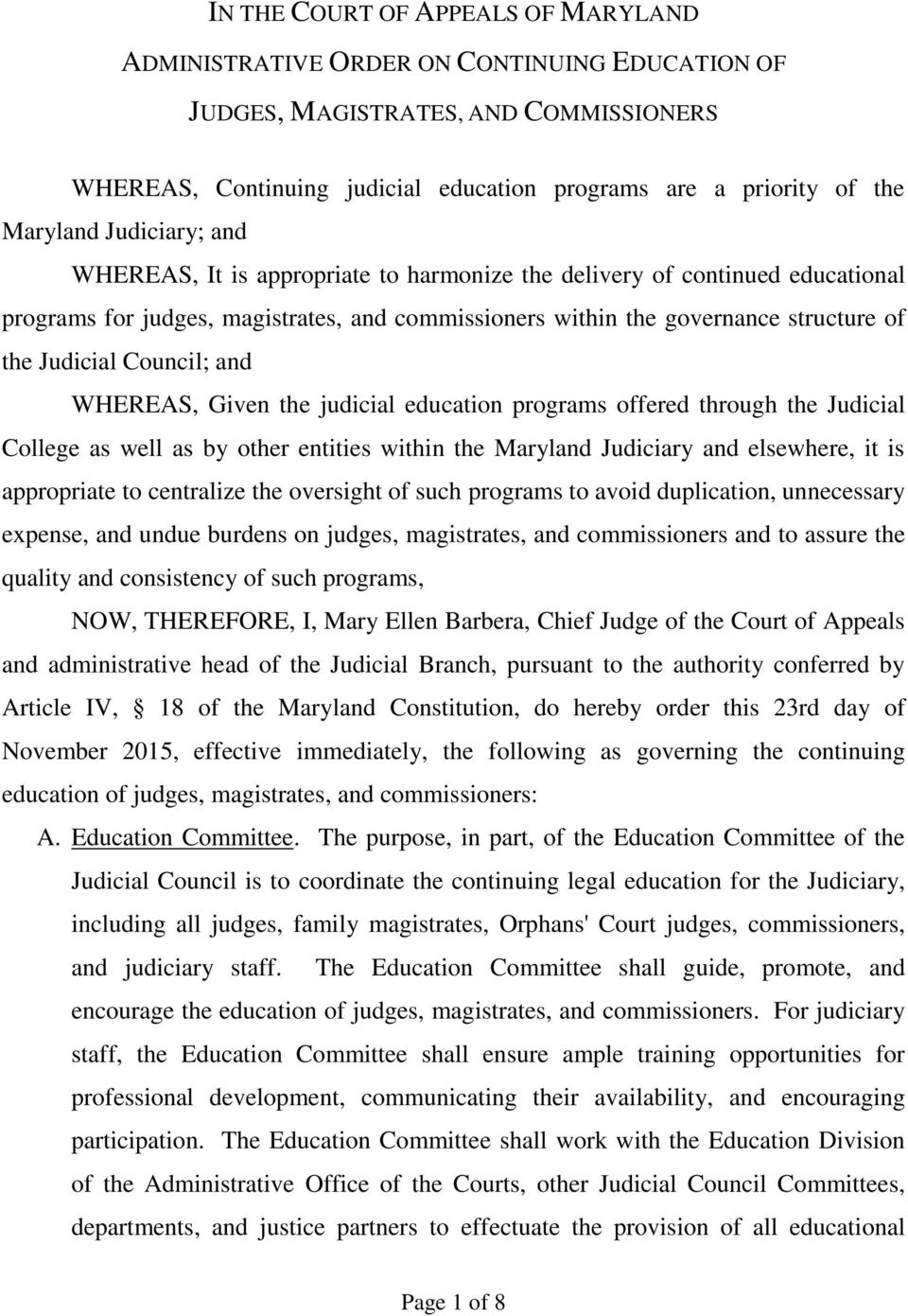 Judicial Council; and WHEREAS, Given the judicial education programs offered through the Judicial College as well as by other entities within the Maryland Judiciary and elsewhere, it is appropriate