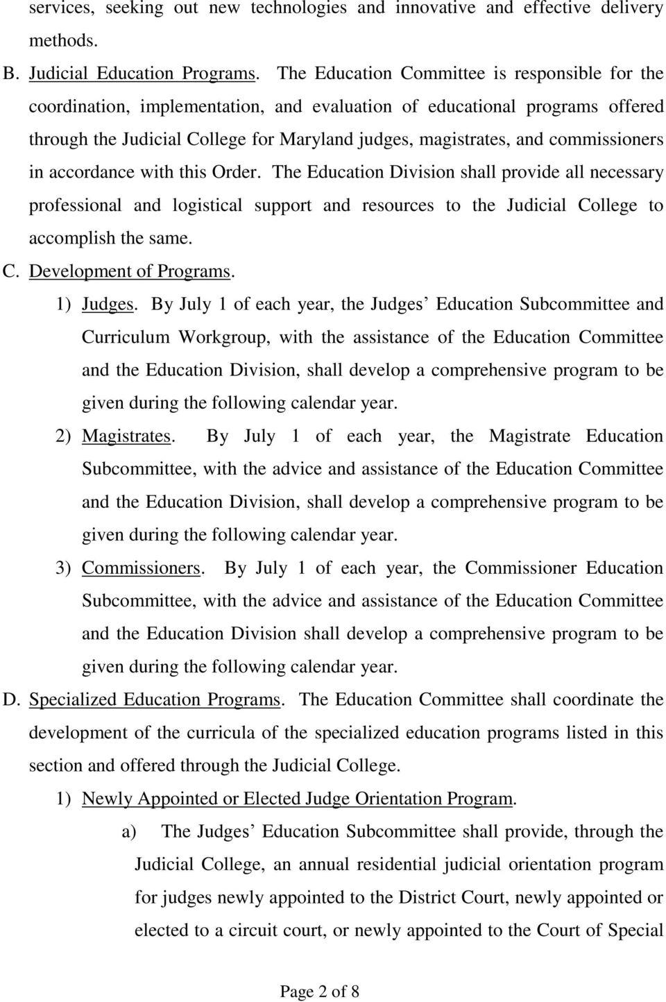 commissioners in accordance with this Order. The Education Division shall provide all necessary professional and logistical support and resources to the Judicial College to accomplish the same. C. Development of Programs.