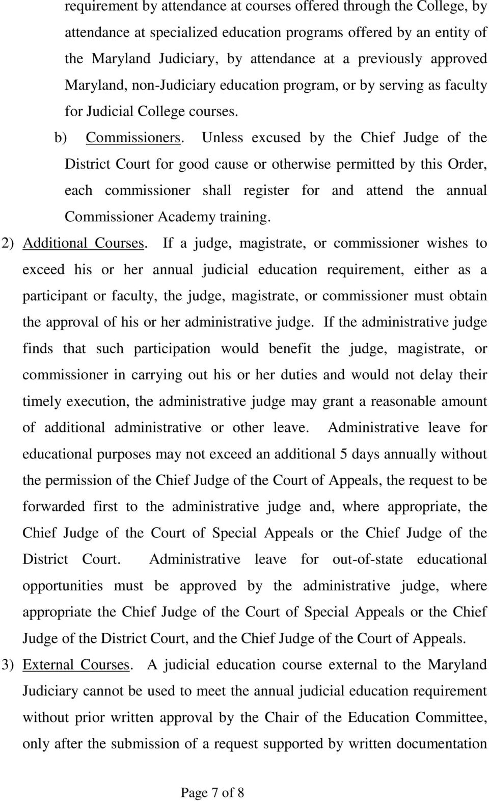 Unless excused by the Chief Judge of the District Court for good cause or otherwise permitted by this Order, each commissioner shall register for and attend the annual Commissioner Academy training.