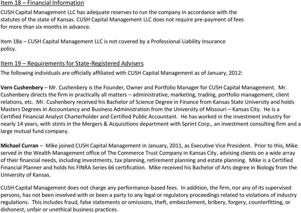Item 19 Requirements for State-Registered Advisers The following individuals are officially affiliated with CUSH Capital Management as of January, 2012: Vern Cushenbery Mr.