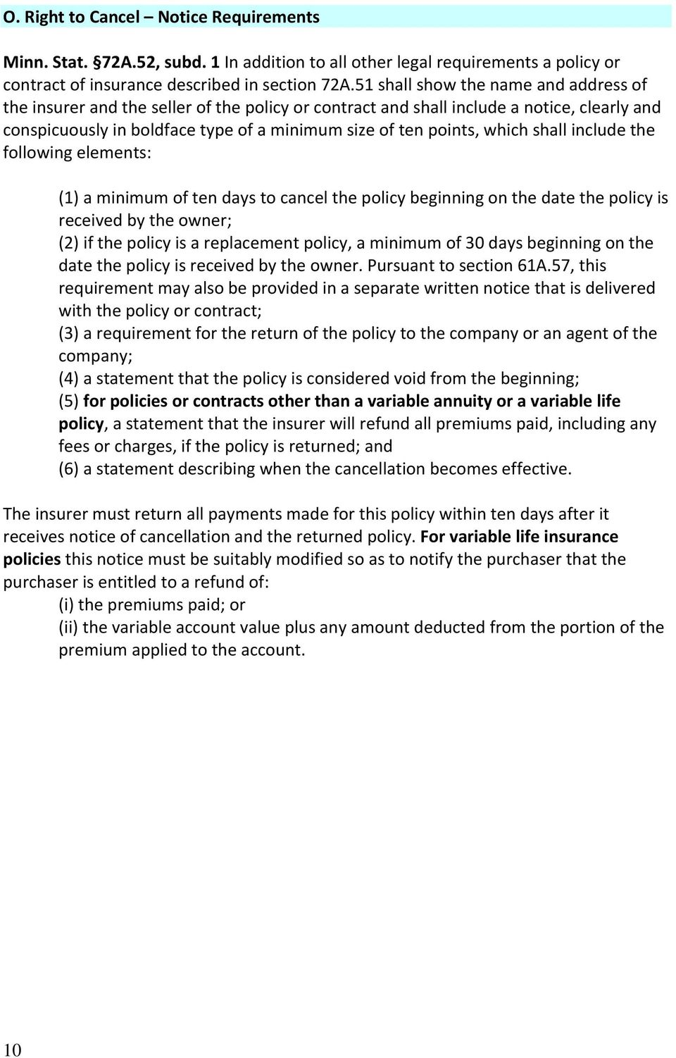 which shall include the following elements: (1) a minimum of ten days to cancel the policy beginning on the date the policy is received by the owner; (2) if the policy is a replacement policy, a