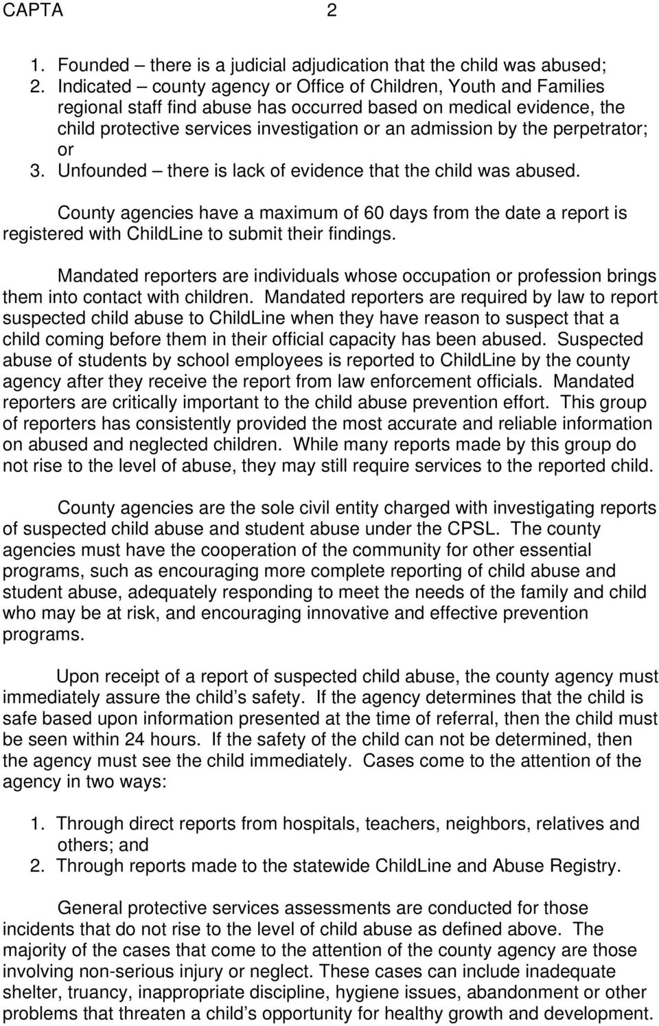 perpetrator; or 3. Unfounded there is lack of evidence that the child was abused.