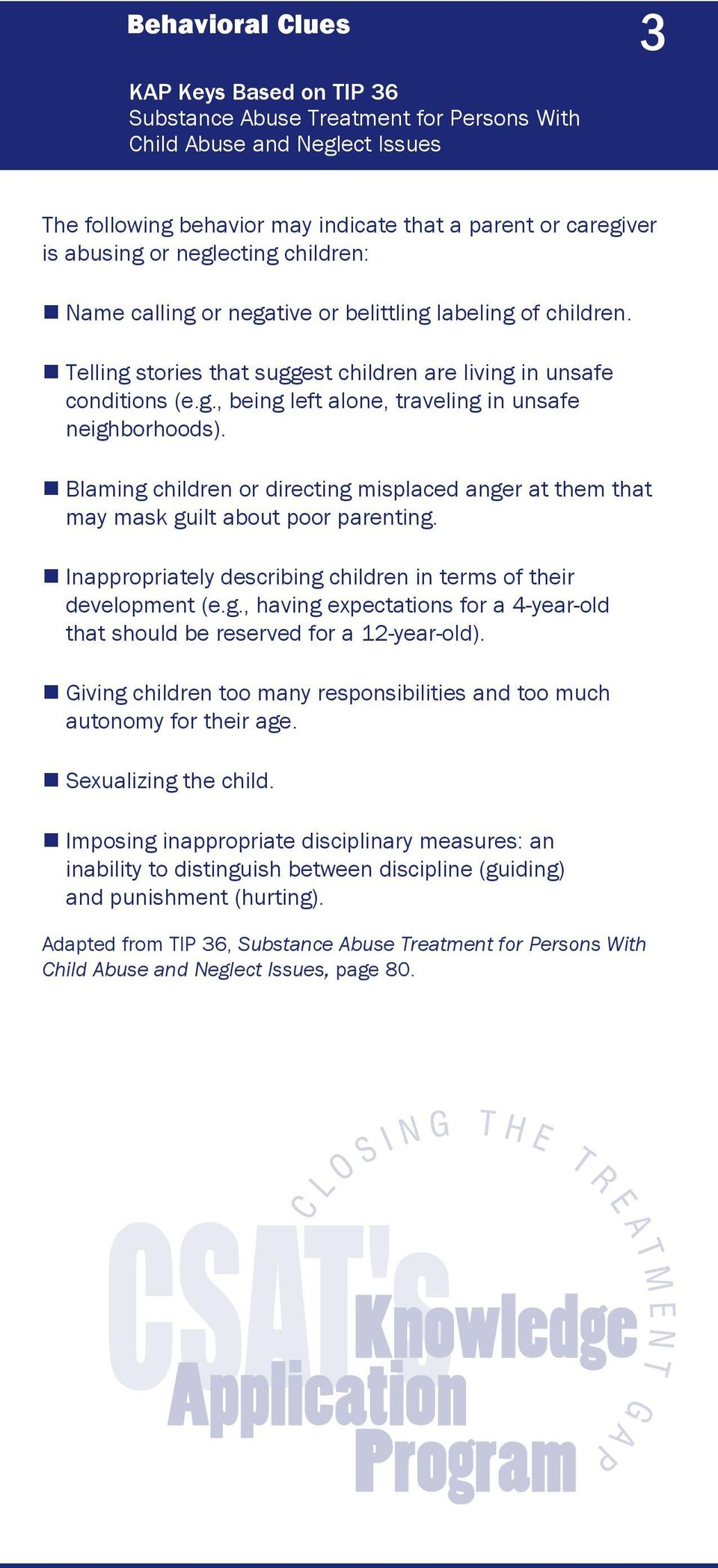 Blaming children or directing misplaced anger at them that may mask guilt about poor parenting. Inappropriately describing children in terms of their development (e.g., having expectations for a 4-year-old that should be reserved for a 12-year-old).