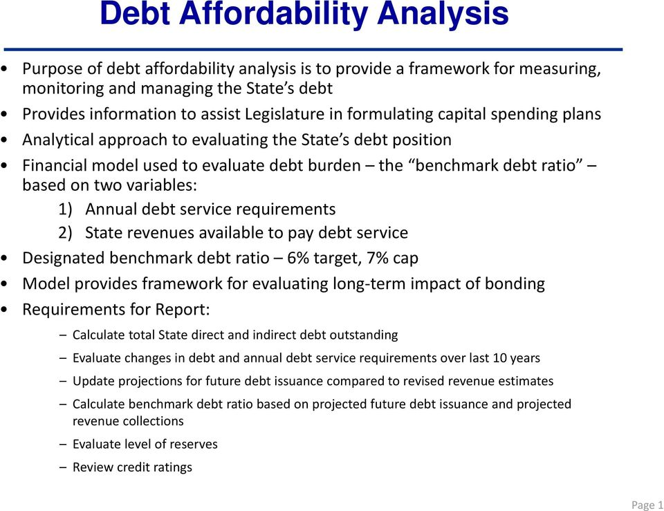 debt service requirements 2) State revenues available to pay debt service Designated benchmark debt ratio 6% target, 7% cap Model provides framework for evaluating long term impact of bonding