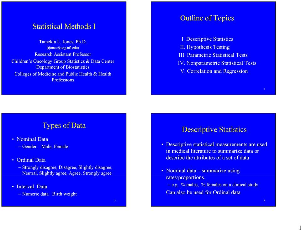 Descriptive Statistics II. Hypothesis Testing III. Parametric Statistical Tests IV. Nonparametric Statistical Tests V.