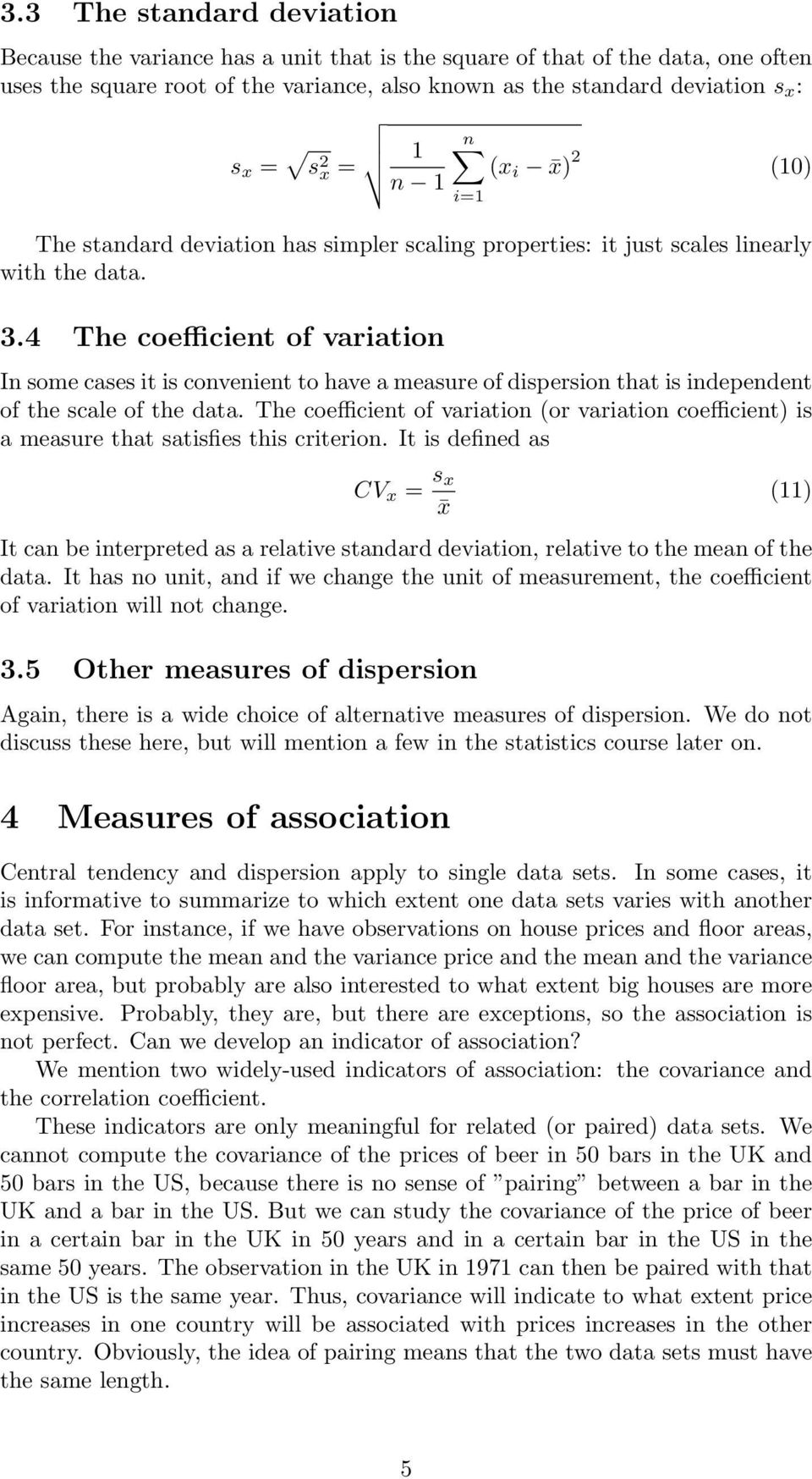 4 The coefficient of variation In some cases it is convenient to have a measure of dispersion that is independent of the scale of the data.