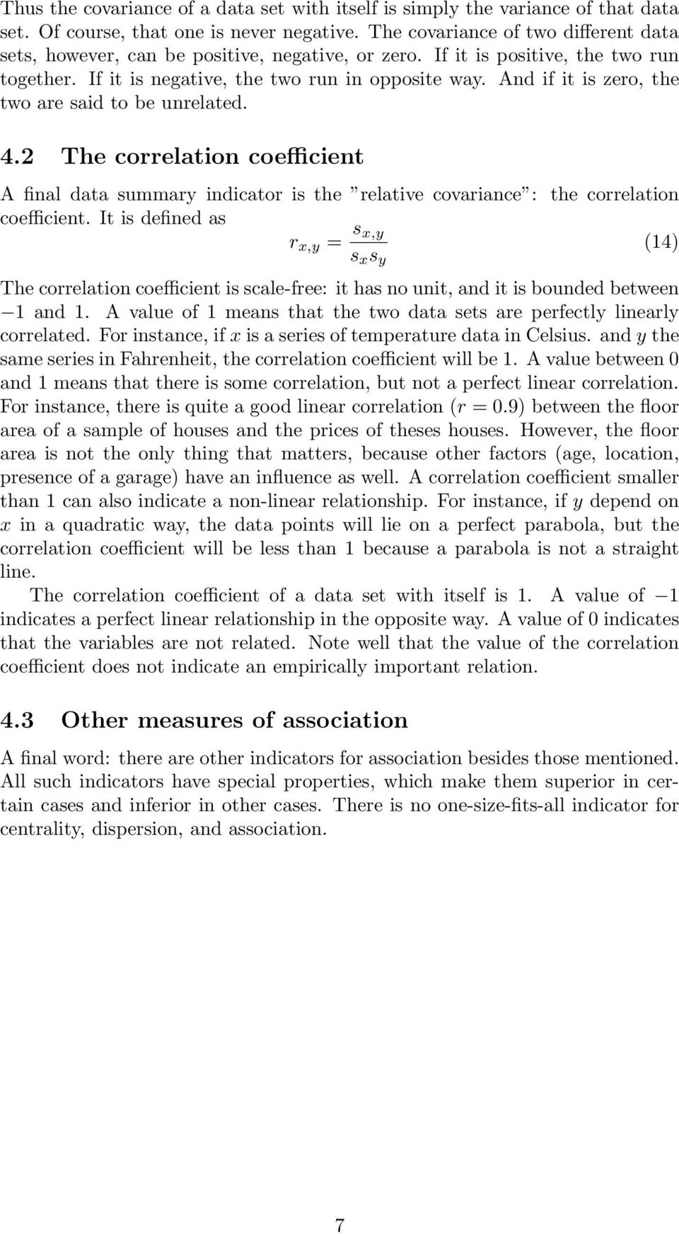 And if it is zero, the two are said to be unrelated. 4.2 The correlation coefficient A final data summary indicator is the relative covariance : the correlation coefficient.