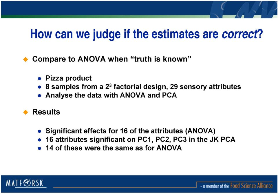 design, 29 sensory attributes Analyse the data with ANOVA and PCA Results Significant