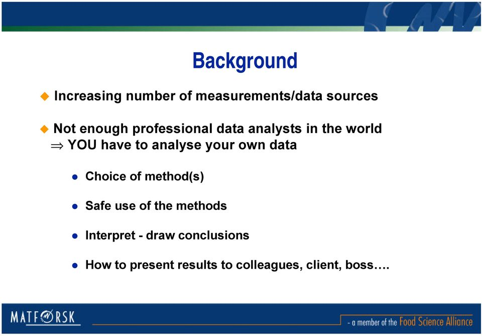your own data Choice of method(s) Safe use of the methods