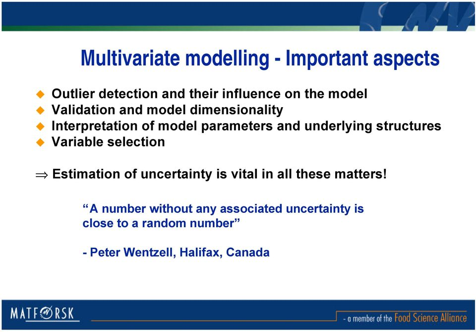 structures Variable selection Estimation of uncertainty is vital in all these matters!