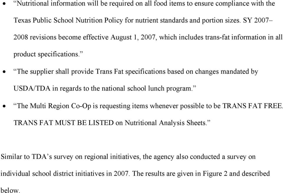 The supplier shall provide Trans Fat specifications based on changes mandated by USDA/TDA in regards to the national school lunch program.